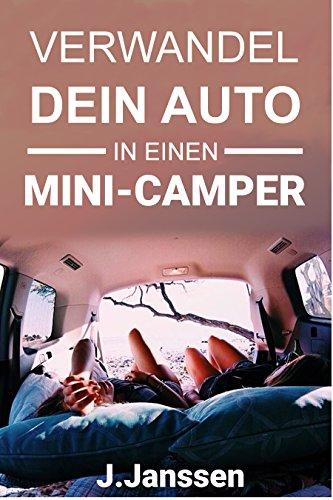 Verwandel dein Auto in einen Minicamper: Bauanleitung für den Camping- Ausbau deines Fahrzeugs- In einfachen Schritten zum Campervan