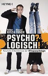 Psycho? Logisch!: Nützliche Erkenntnisse der Alltagspsychologie (German Edition)