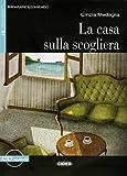 La casa sulla scogliera. Mit Audio-CD: Italienische Lektüre für das 3. und 4. Lernjahr mit Audio-CD