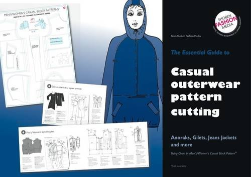 Essential Guide To Casual Outerwear Pattern Cutting: Anoraks,Gilets,Jeans Jackets and More...