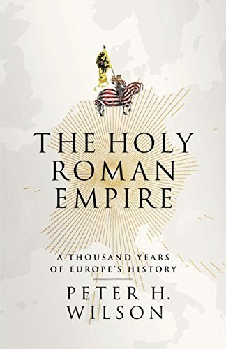 The Holy Roman Empire: A Thousand Years of Europe's History by Peter H. Wilson (2016-01-28)