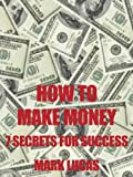 How to Make Money: 7 Secrets of Success