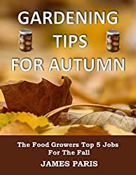 Gardening Tips For Autumn: The Food Growers Top 5 Jobs For The Fall - Including Tasty Jam And Pickle Recipes! (Seasonal Garden Jobs Book 1) (English Edition)