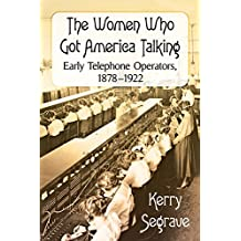 The Women Who Got America Talking: Early Telephone Operators, 1878-1922 (English Edition)