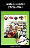 Frutas exóticas y tropicales: Recopilación de las 40 frutas exóticas y tropicales más populares. Descripciones, fotos, usos gastronómicos y medicinales. (Casa Bartomeus nº 6)