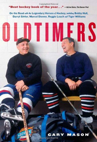 Oldtimers: On the Road with the Legendary Heroes of Hockey por Gary Mason