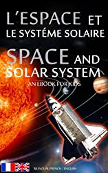 L'ESPACE et LE SYSTÉME SOLAIRE / SPACE and SOLAR SYSTEM - Bilingual French / English - An eBook for Kids (Livre pour Enfants - Bilingue Français Anglais 1) (English Edition)