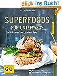 Superfoods für unterwegs: Mit Power d...