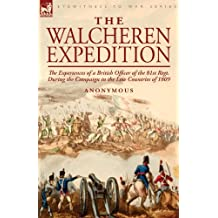 The Walcheren Expedition: the Experiences of a British Officer of the 81st Regt. During the Campaign in the Low Countries of 1809