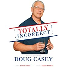 Totally Incorrect: Conversations with Doug Casey (LFB) (English Edition)