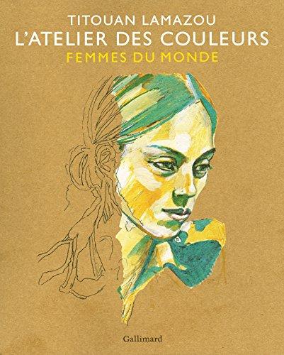 L'Atelier des couleurs: Femmes du Monde par Titouan Lamazou