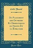 Du Placement Des Ouvriers Et Domestiques En France Et à L'Étranger (Classic Reprint)