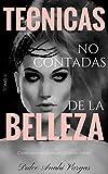 Tecnicas no contadas de la belleza tomo II: Descubre tu belleza y hazla notar (Spanish Edition)
