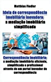 Ideia de correspondencia imobiliaria inovadora: a mediacao imobiliaria simplificada: Correspondencia imobiliaria: a mediacao imobiliaria eficiente, ... de um portal inovador de correspondencia