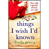 Things I Wish I'd Known: A Forbidden Love, A Devastating Secret...