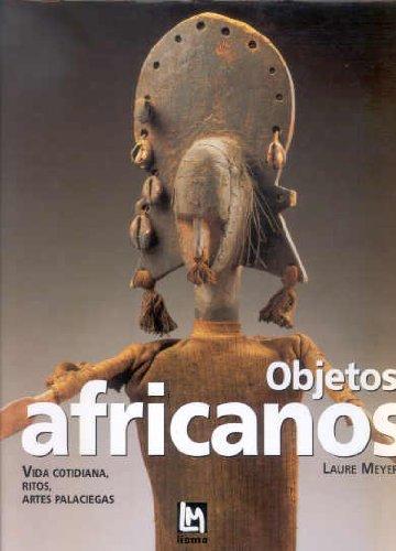 Descargar Libro Objetos africanos: vida cotidiana,ritos, artes palaciegas de Laure Meyer