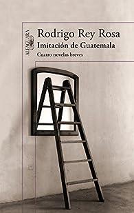Imitación de Guatemala par Rodrigo Rey Rosa