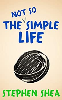 The Not So Simple Life (A Comedy) by [Shea, Stephen]