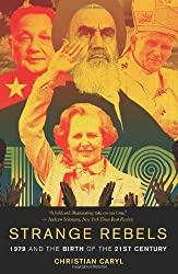 Strange Rebels: 1979 and the Birth of the 21st Century by Christian Caryl (2014-03-11)