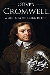 Oliver Cromwell: A Life From Beginning to End by Hourly History (2016-10-31)