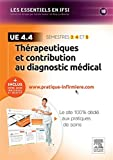 Thérapeutiques et contribution au diagnostic médical - UE 4.4: + Inclus votre accès individuel et sélectif à www.pratique-infirmiere.com