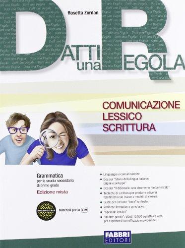 Datti una regola. Comunicazione, lessico, scrittura. Con espansione online. Per la Scuola secondaria di primo grado. Con CD-ROM