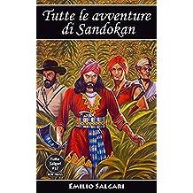 Tutte le avventure di Sandokan: Edizioni integrali e annotate (Tutto Salgari Vol. 17)