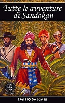 Tutte le avventure di Sandokan: Edizioni integrali e annotate (Tutto Salgari Vol. 17) di [Salgari, Emilio]