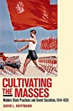 Cultivating the Masses: Modern State Practices and Soviet Socialism, 1914-1939 1st edition by Hoffmann, David L. (2014) Paperback