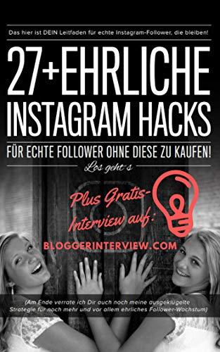 Instagram Marketing: 27+ ehrliche Instagram Hacks für echte Instagram Follower plus bloggerinterview.com Interview: Mehr Instagram Follower, das Instagram Buch für besseres Instagram Marketing