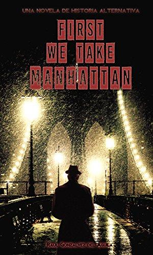 First We Take Manhattan: Una Novela de Historia Alternativa por Raúl Gonzálvez del Águila