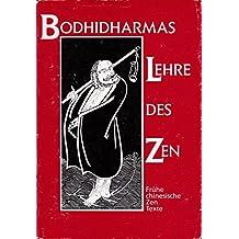 Bodhidharmas Lehre des Zen. Frühe chinesische Zen Texte