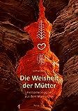 Die Weisheit der Mütter: Heilsame Impulse aus dem Matriarchat - Lothar Beck