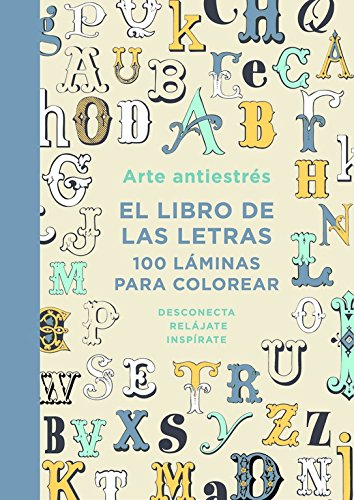 Arte antiestrés: el libro de las letras: 100 láminas para colorear
