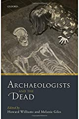 Archaeologists and the Dead: Mortuary Archaeology in Contemporary Society Hardcover