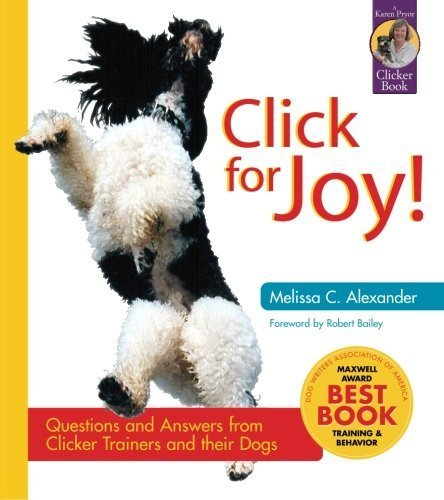 Click for Joy! Questions and Answers from Clicker Trainers and Their Dogs (Karen Pryor Clicker Books) by Melissa C. Alexander (2003-02-01) (Clicker-training Trainer)