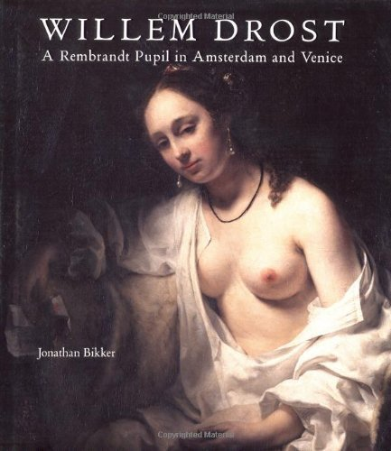 Willem Drost: A Rembrandt Pupil in Amsterdam and Venice by Bikker, Jonathan (2006) Hardcover