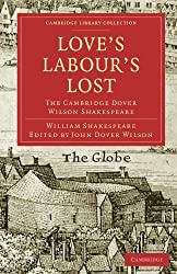Love's Labours Lost: The Cambridge Dover Wilson Shakespeare (Cambridge Library Collection - Shakespeare and Renaissance Drama) by William Shakespeare (2010-06-28)
