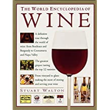 The Wine, World Encyclopedia of: A definitive tour through the world of wine from Bordeaux and Burgundy to Coonawarra and the Napa Valley; The ... the most of storing and serving your wine