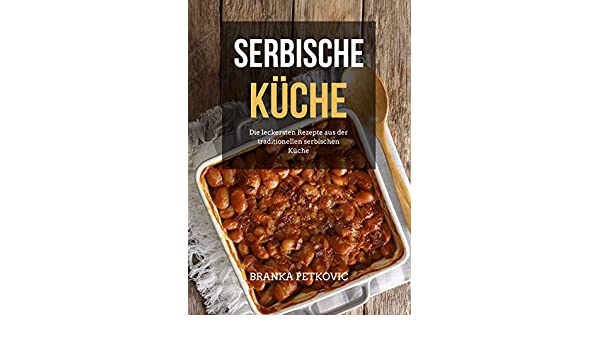 Serbische Küche: Die leckersten Rezepte aus der ...