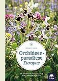 Orchideenparadiese Europas: Die schönsten Orchideenziele von Schweden bis Zypern - Norbert Griebl