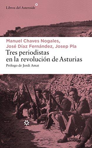 Tres periodistas en la revolución de Asturias (LIBROS DEL ASTEROIDE) por Manuel Chaves Nogales