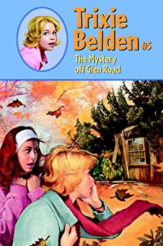 The Mystery Off Glen Road: Mystery of Glen R (Trixie Belden)