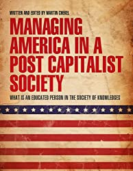 "Managing America in a Post Capitalist Society ""What is an Educated Person in the Society of Knowledges"""