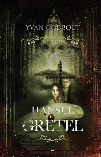 Hansel et Gretel - Les contes interdits par Yvan Godbout