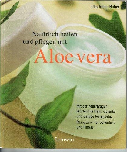 Natürlich heilen und pflegen mit Aloe Vera. Mit der heilkräftigen Wüstenlilie Haut, Gelenke und Gefäße behandeln und die Abwehr stärken. Rezepturen für Schönheit und Fitness