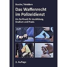 Das Waffenrecht im Polizeidienst: Ein Fachbuch für Ausbildung, Studium und Praxis (Lehrbücher zum Waffenrecht - Praxiswissen für Anwender des Waffengesetzes)