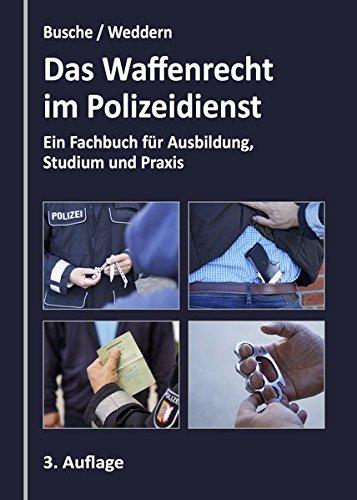 Das Waffenrecht im Polizeidienst: Ein Fachbuch für Ausbildung, Studium und Praxis (Praxiswissen für Polizei und Justiz)