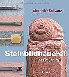 Steinbildhauerei: Eine Einführung von Alexander Schwarz (17. September 2014) Gebundene Ausgabe