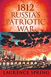 1812: Russia's Patriotic War by Laurence Spring (2009-10-05)